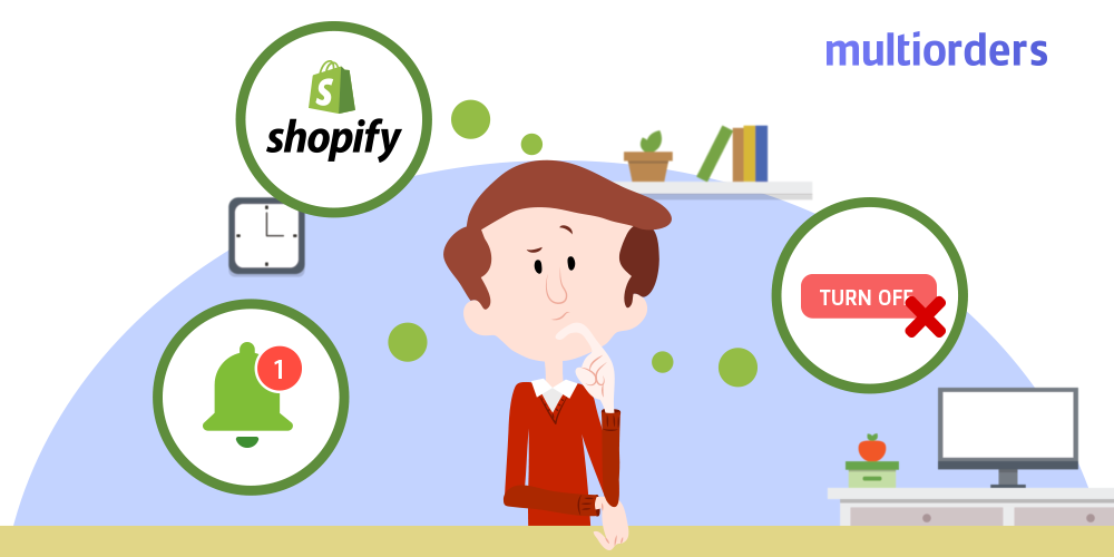 How To Disable Shopify Notifications For Any Order Multiorders