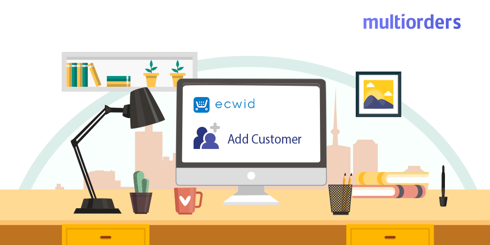 How To Add A Customer On Ecwid Multiorders